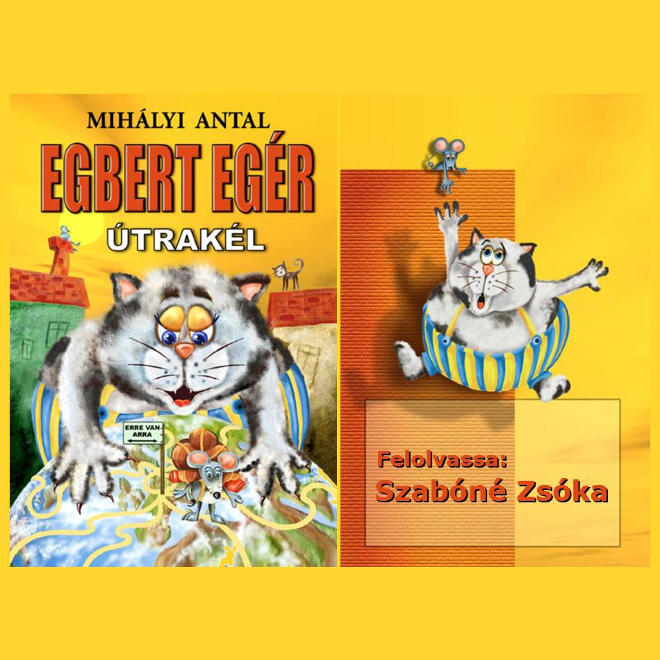 Mihályi Antal: Egbert Egér útra kél (Előadja: Szabóné Zsóka)